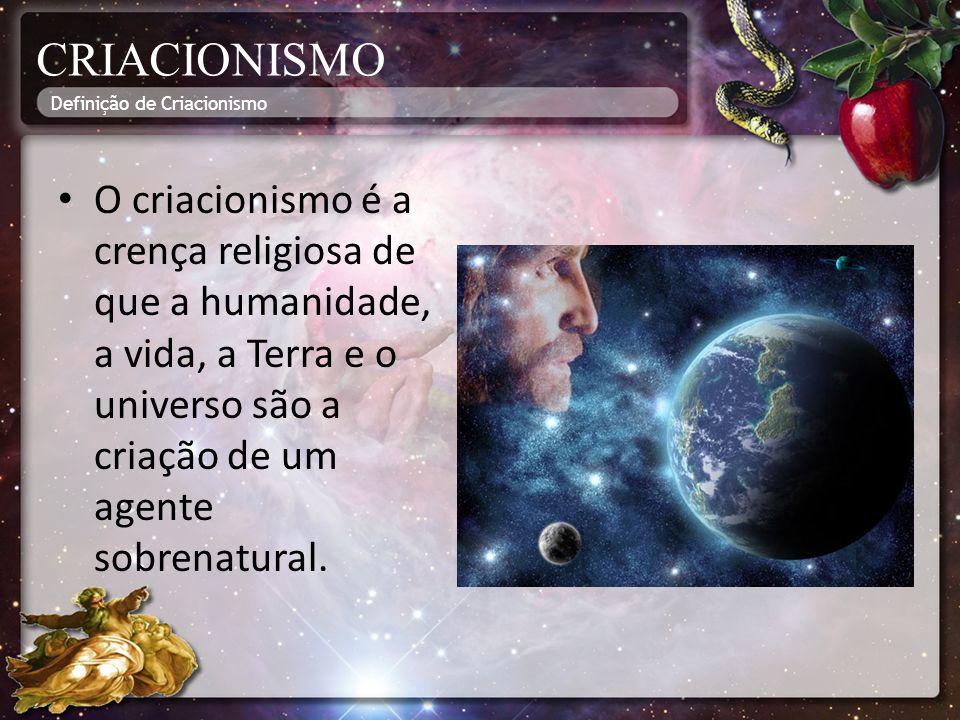 O criacionismo é a crença religiosa de que a humanidade, a vida, a Terra e o universo são a criação de um agente sobrenatural. Definição de Criacionis