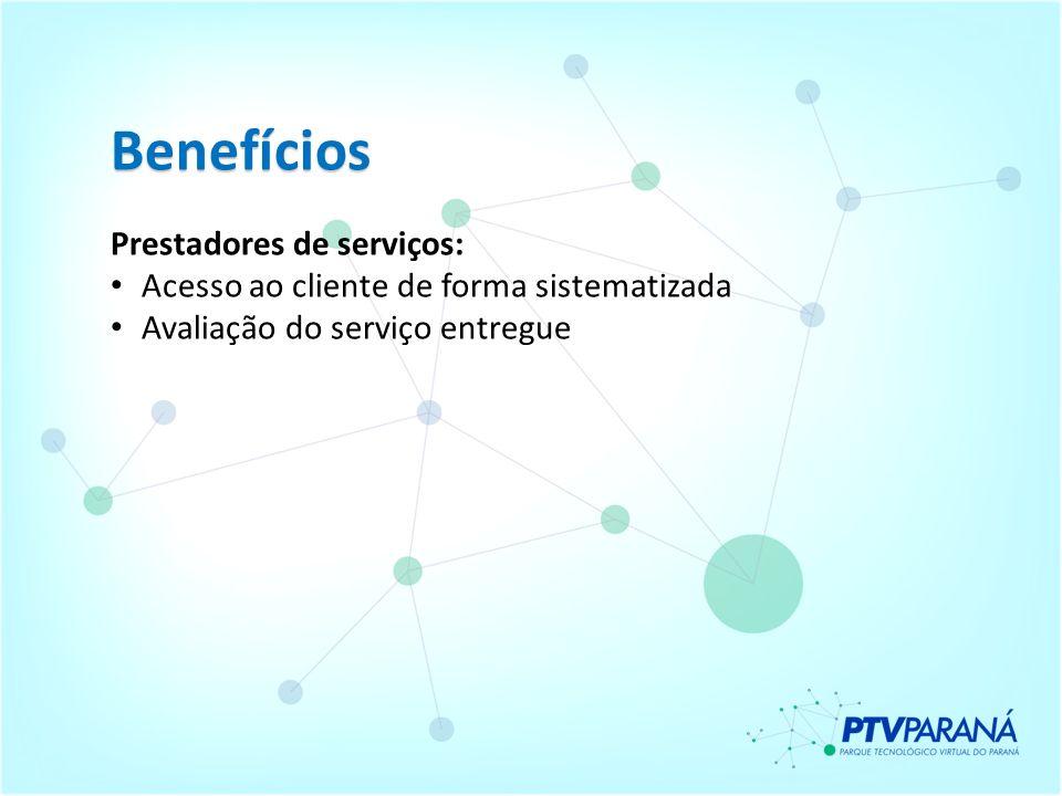 Benefícios Prestadores de serviços: Acesso ao cliente de forma sistematizada Avaliação do serviço entregue