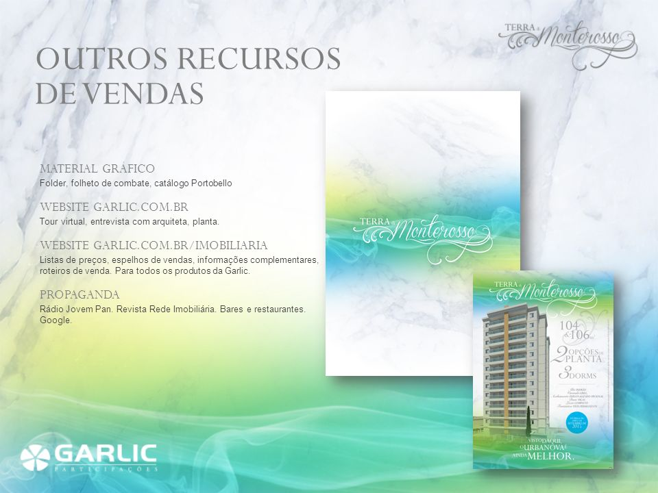 MATERIAL GRÁFICO Folder, folheto de combate, catálogo Portobello WEBSITE GARLIC.COM.BR Tour virtual, entrevista com arquiteta, planta. WEBSITE GARLIC.