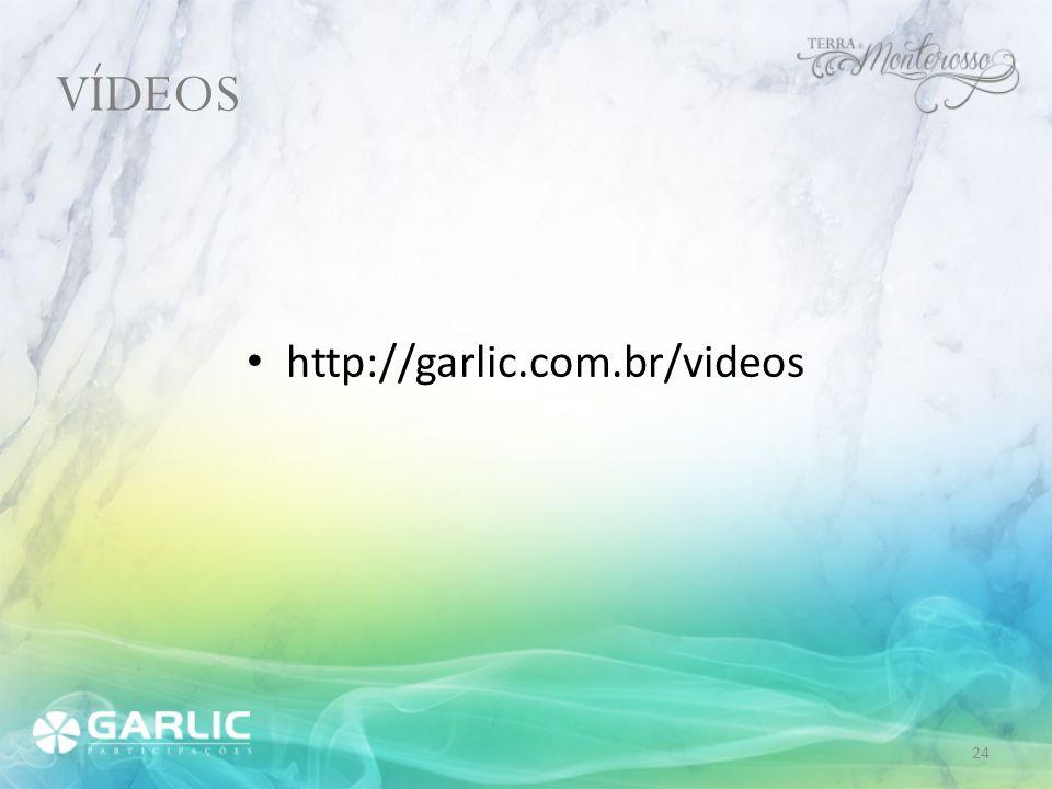 http://garlic.com.br/videos VÍDEOS 24