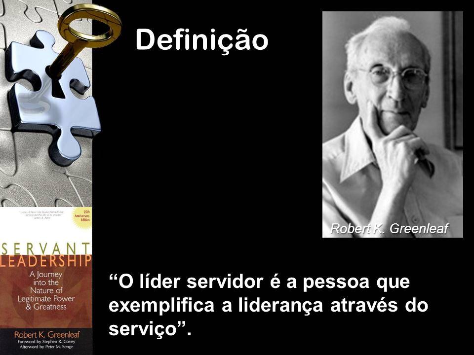 Definição O líder servidor é a pessoa que exemplifica a liderança através do serviço. Robert K. Greenleaf