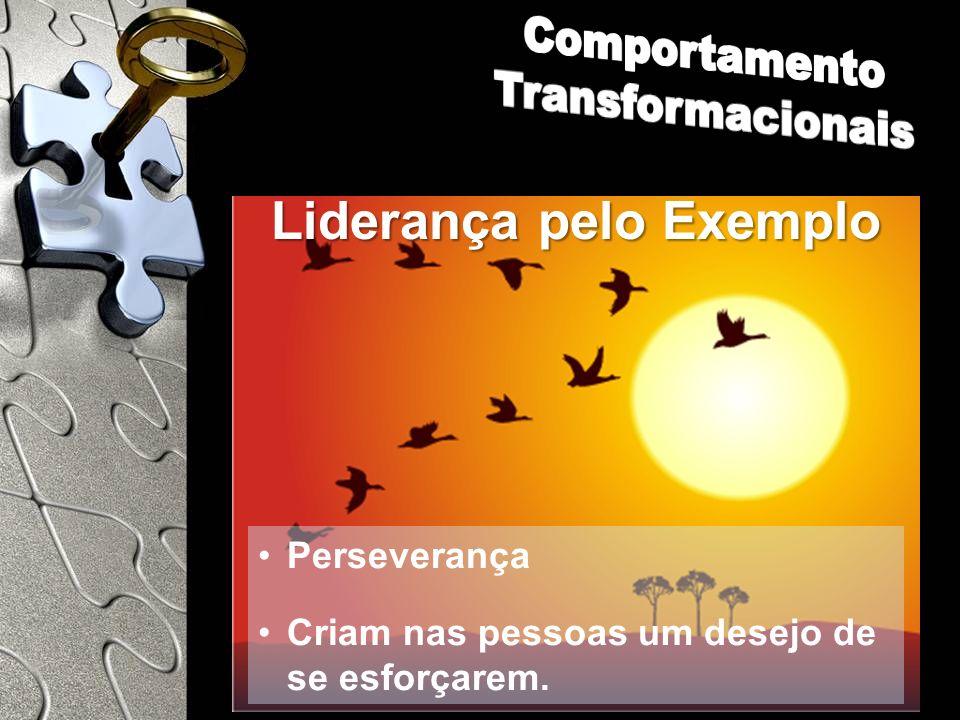 Liderança pelo Exemplo Perseverança Criam nas pessoas um desejo de se esforçarem.