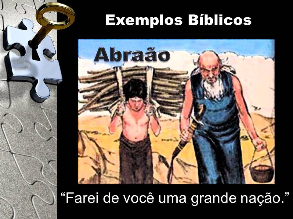 Farei de você uma grande nação. Exemplos Bíblicos