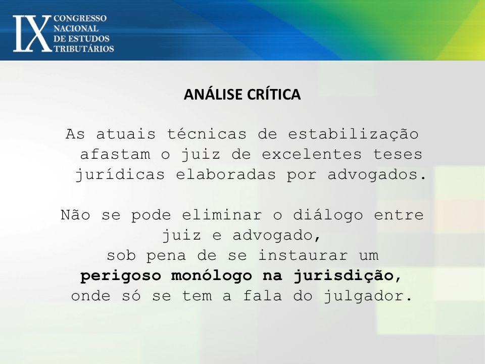 ANÁLISE CRÍTICA As atuais técnicas de estabilização afastam o juiz de excelentes teses jurídicas elaboradas por advogados.