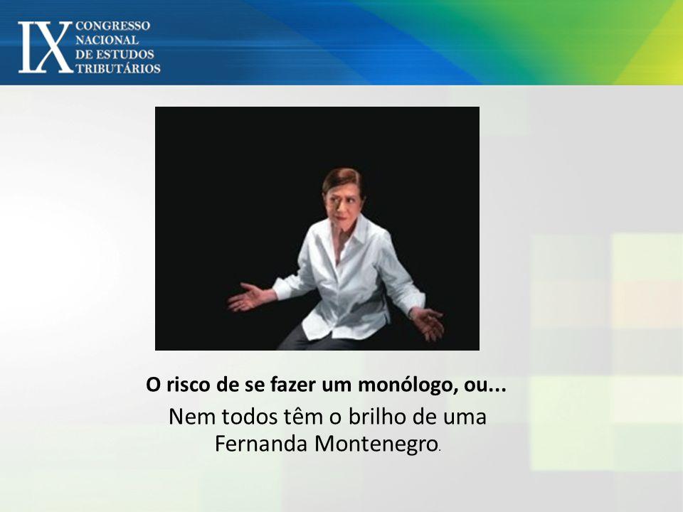 O risco de se fazer um monólogo, ou... Nem todos têm o brilho de uma Fernanda Montenegro.