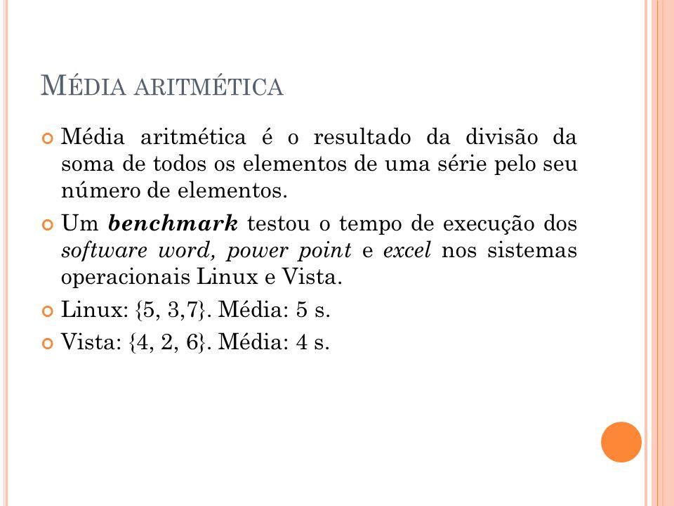 M ÉDIA ARITMÉTICA Média aritmética é o resultado da divisão da soma de todos os elementos de uma série pelo seu número de elementos. Um benchmark test