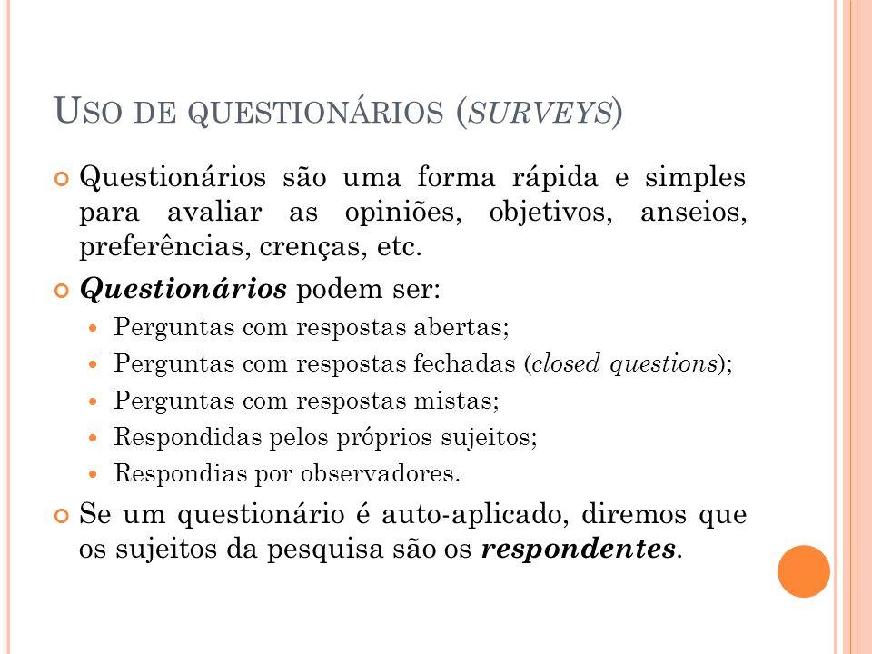 U SO DE QUESTIONÁRIOS ( SURVEYS ) Questionários são uma forma rápida e simples para avaliar as opiniões, objetivos, anseios, preferências, crenças, et