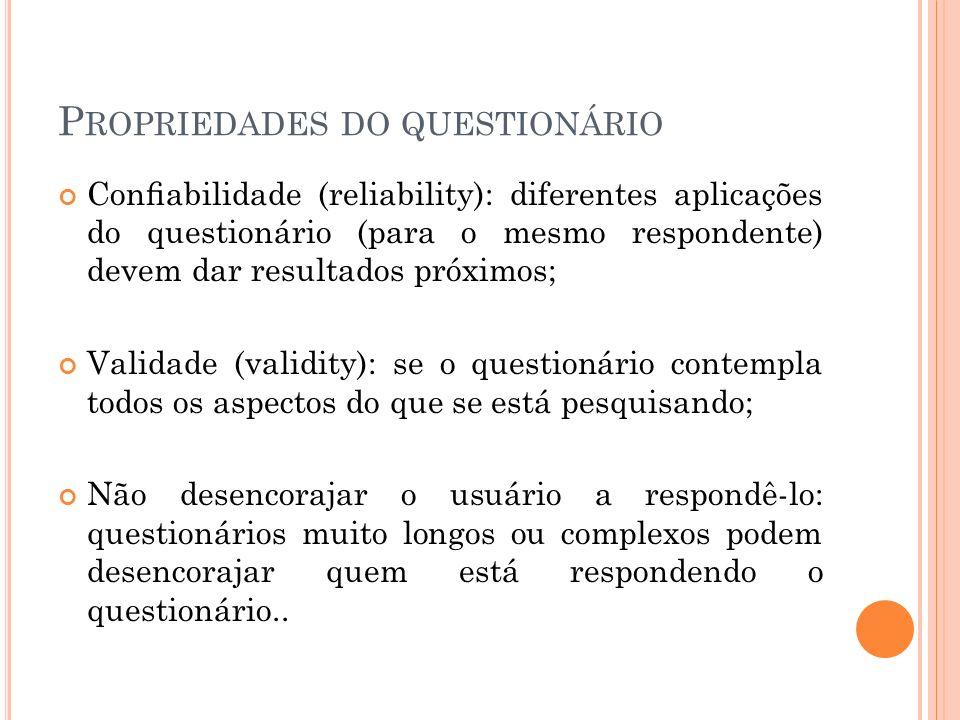 P ROPRIEDADES DO QUESTIONÁRIO Conabilidade (reliability): diferentes aplicações do questionário (para o mesmo respondente) devem dar resultados próxim