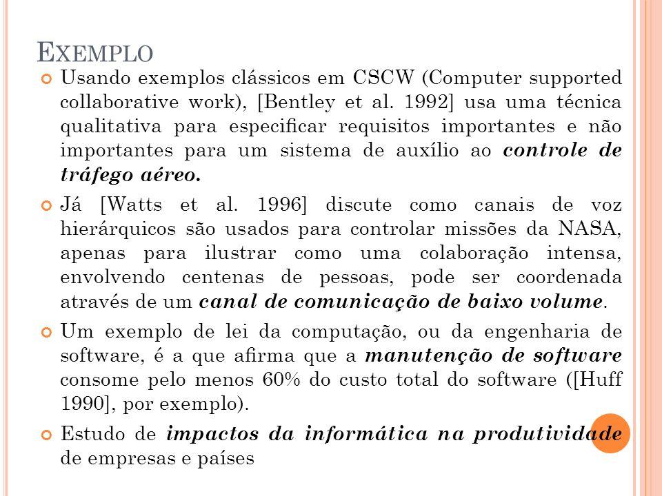 E XEMPLO Usando exemplos clássicos em CSCW (Computer supported collaborative work), [Bentley et al. 1992] usa uma técnica qualitativa para especicar r