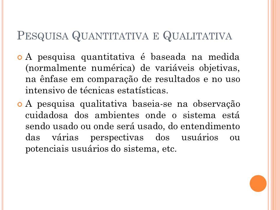 P ESQUISA Q UANTITATIVA E Q UALITATIVA A pesquisa quantitativa é baseada na medida (normalmente numérica) de variáveis objetivas, na ênfase em compara
