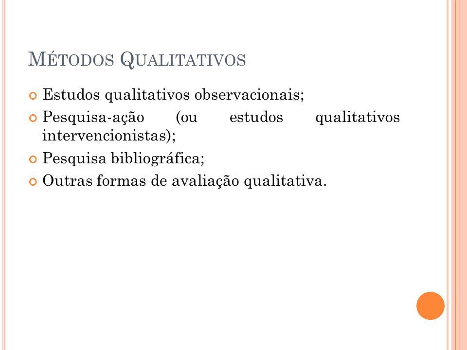 M ÉTODOS Q UALITATIVOS Estudos qualitativos observacionais; Pesquisa-ação (ou estudos qualitativos intervencionistas); Pesquisa bibliográfica; Outras