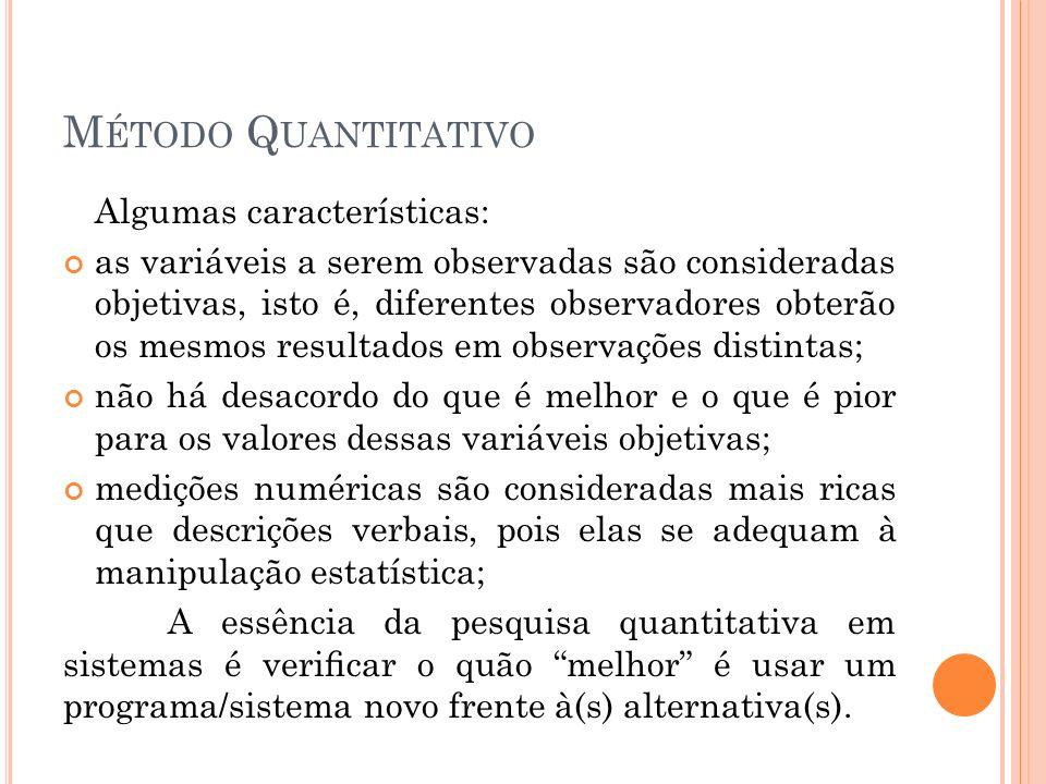 M ÉTODO Q UANTITATIVO Algumas características: as variáveis a serem observadas são consideradas objetivas, isto é, diferentes observadores obterão os