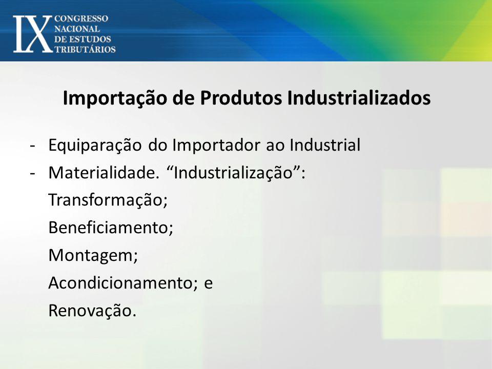 Importação de Produtos Industrializados -Equiparação do Importador ao Industrial -Materialidade. Industrialização: Transformação; Beneficiamento; Mont