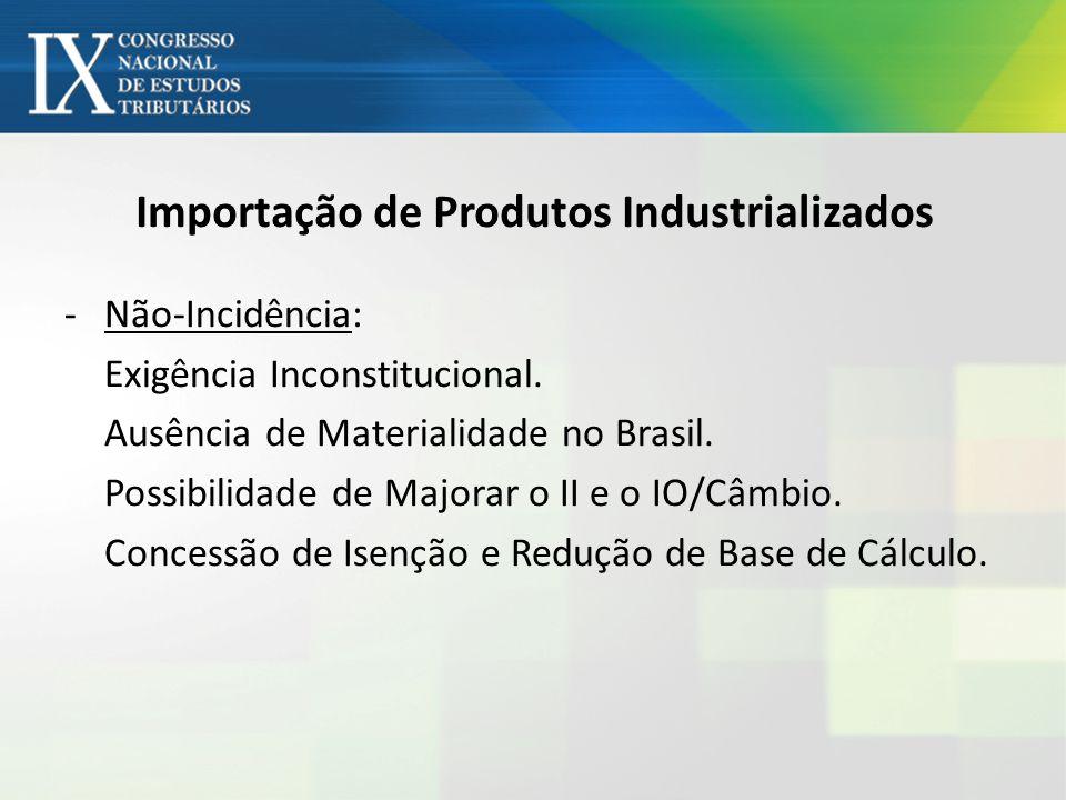 Importação de Produtos Industrializados -Não-Incidência: Exigência Inconstitucional. Ausência de Materialidade no Brasil. Possibilidade de Majorar o I