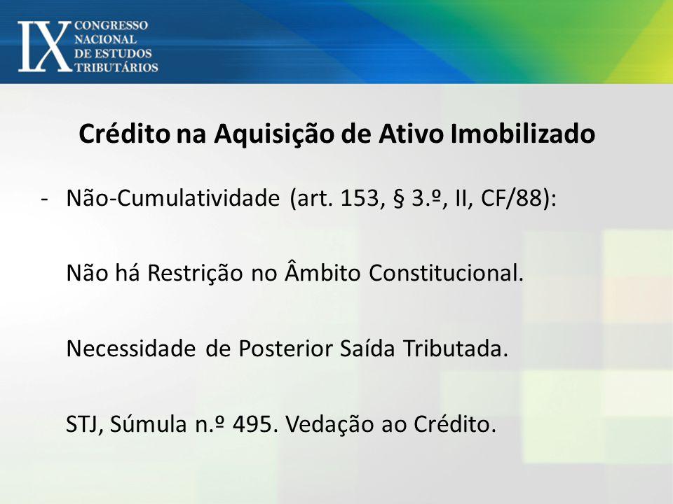 Crédito na Aquisição de Ativo Imobilizado -Não-Cumulatividade (art. 153, § 3.º, II, CF/88): Não há Restrição no Âmbito Constitucional. Necessidade de