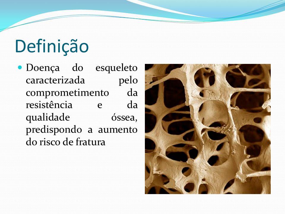 Definição Doença do esqueleto caracterizada pelo comprometimento da resistência e da qualidade óssea, predispondo a aumento do risco de fratura
