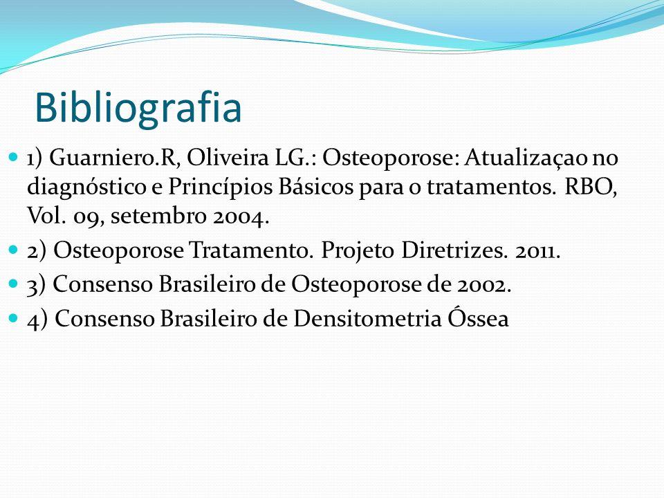 Bibliografia 1) Guarniero.R, Oliveira LG.: Osteoporose: Atualizaçao no diagnóstico e Princípios Básicos para o tratamentos.