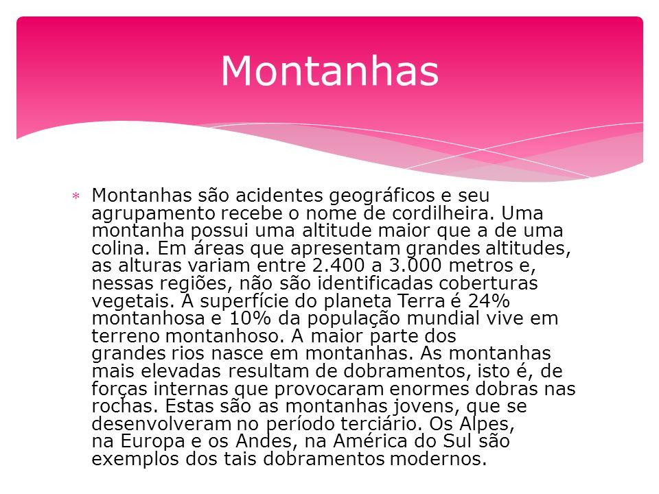 Montanhas são acidentes geográficos e seu agrupamento recebe o nome de cordilheira.