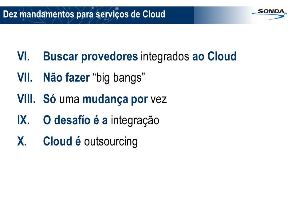VI.Buscar provedores integrados ao Cloud VII.Não fazer big bangs VIII.Só uma mudança por vez IX.O desafío é a integração X.Cloud é outsourcing Dez man