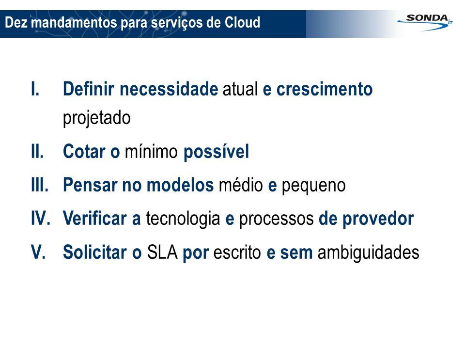 Dez mandamentos para serviços de Cloud I.Definir necessidade atual e crescimento projetado II.Cotar o mínimo possível III.Pensar no modelos médio e pe