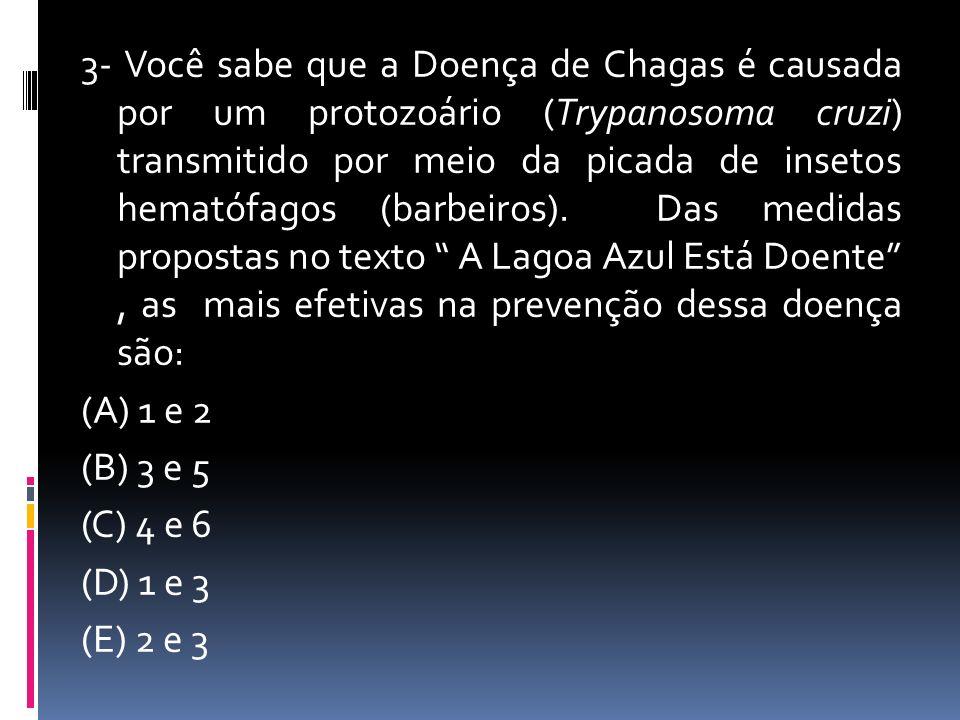 3- Você sabe que a Doença de Chagas é causada por um protozoário (Trypanosoma cruzi) transmitido por meio da picada de insetos hematófagos (barbeiros)