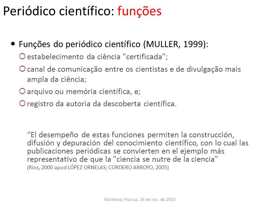 Periódico científico: funções Funções do periódico científico (MULLER, 1999): estabelecimento da ciência