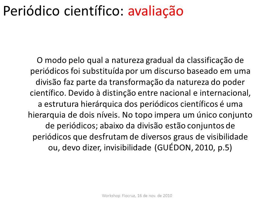 Periódico científico: avaliação Workshop Fiocruz, 16 de nov. de 2010 O modo pelo qual a natureza gradual da classificação de periódicos foi substituíd