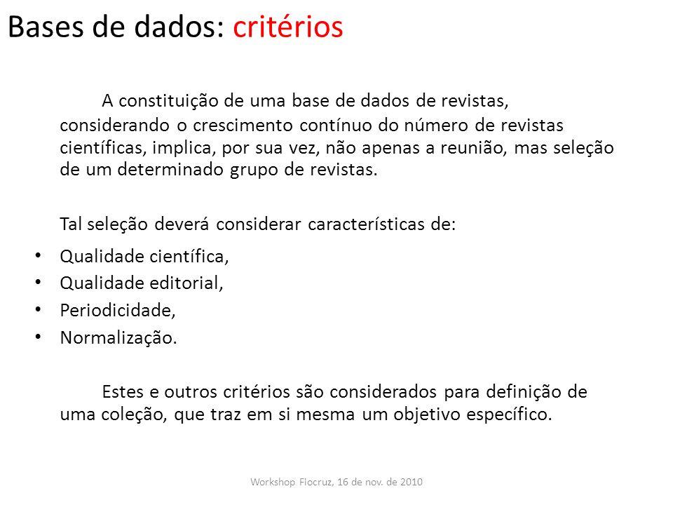 Bases de dados: critérios Workshop Fiocruz, 16 de nov. de 2010 A constituição de uma base de dados de revistas, considerando o crescimento contínuo do