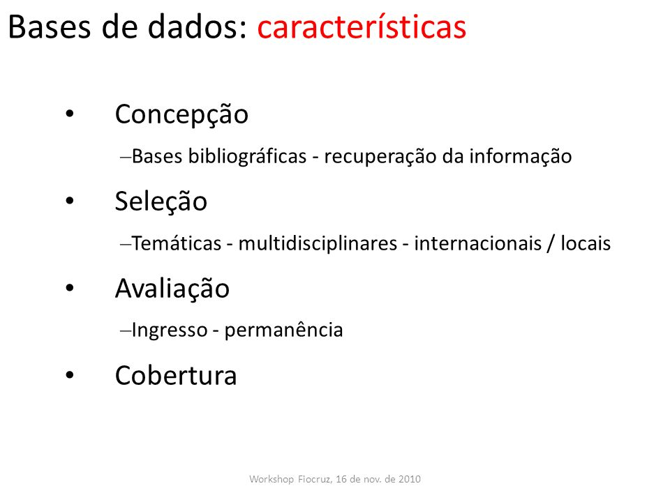 Concepção – Bases bibliográficas - recuperação da informação Seleção – Temáticas - multidisciplinares - internacionais / locais Avaliação – Ingresso -