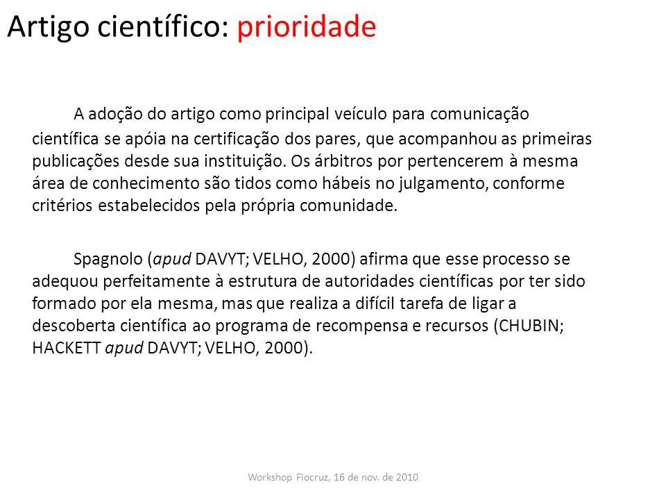 Artigo científico: prioridade Workshop Fiocruz, 16 de nov. de 2010 A adoção do artigo como principal veículo para comunicação científica se apóia na c