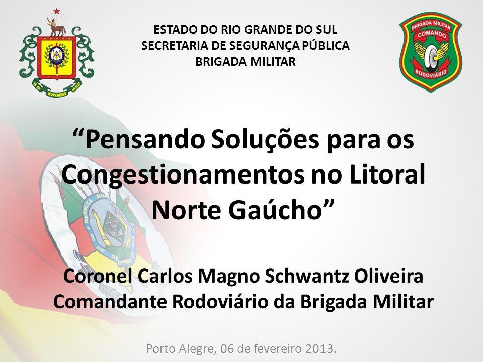 Pensando Soluções para os Congestionamentos no Litoral Norte Gaúcho Coronel Carlos Magno Schwantz Oliveira Comandante Rodoviário da Brigada Militar Porto Alegre, 06 de fevereiro 2013.