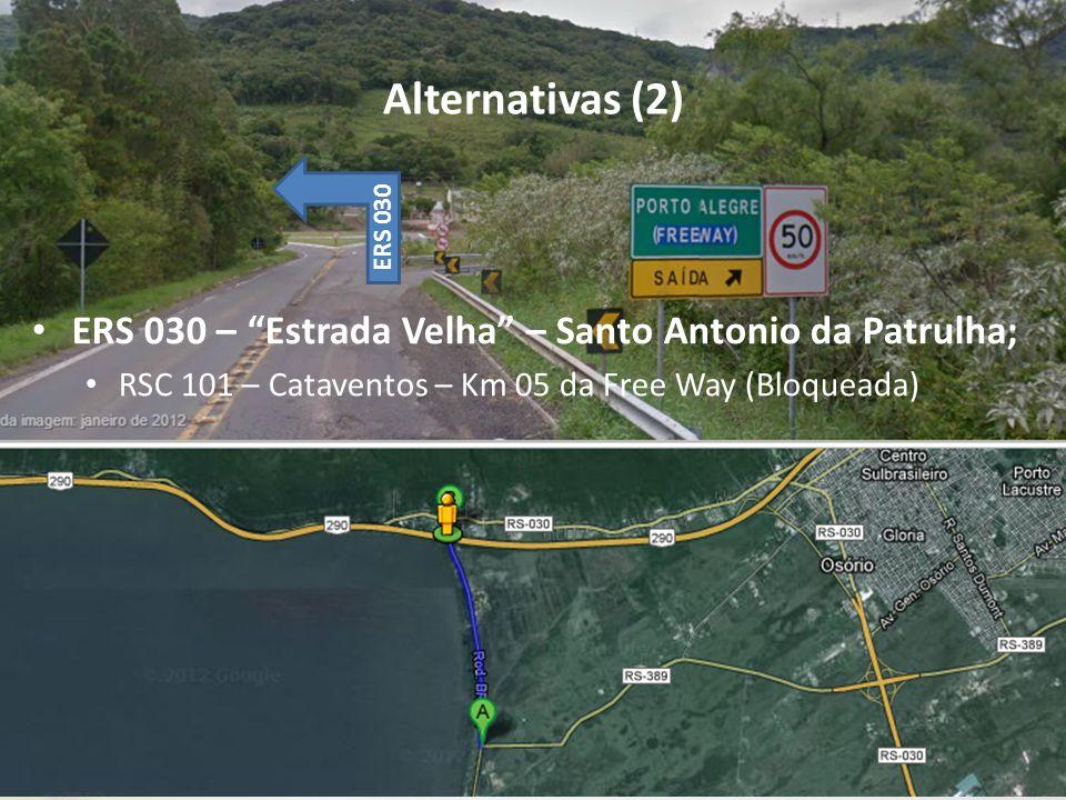 Alternativas (2) ERS 030 – Estrada Velha – Santo Antonio da Patrulha; RSC 101 – Cataventos – Km 05 da Free Way (Bloqueada) ERS 030