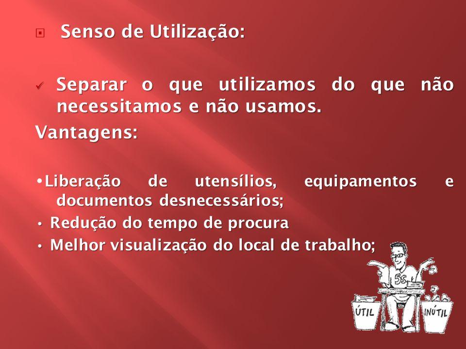 Senso de Utilização: Separar o que utilizamos do que não necessitamos e não usamos. Separar o que utilizamos do que não necessitamos e não usamos.Vant