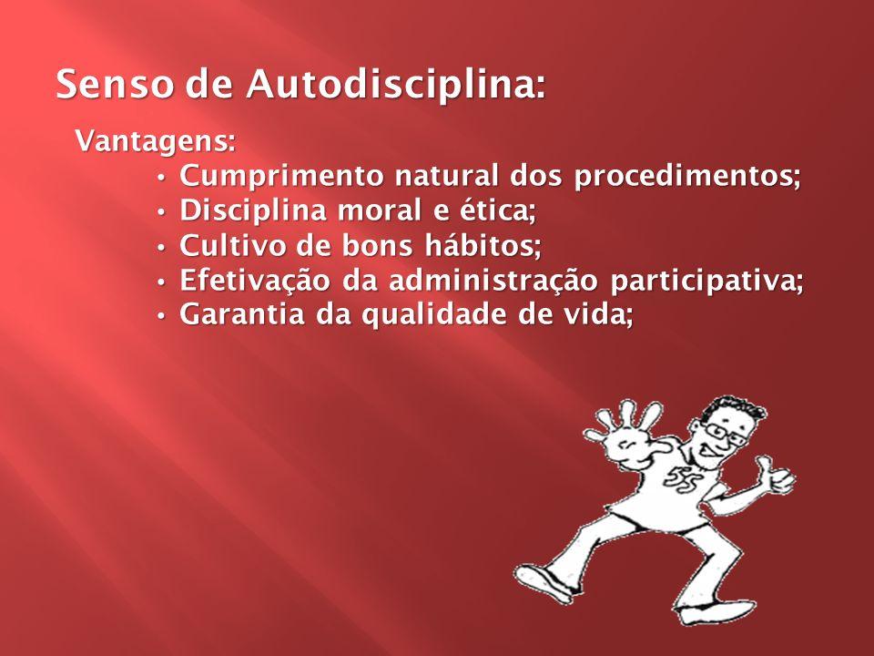 Vantagens: Cumprimento natural dos procedimentos; Disciplina moral e ética; Cultivo de bons hábitos; Efetivação da administração participativa; Garant
