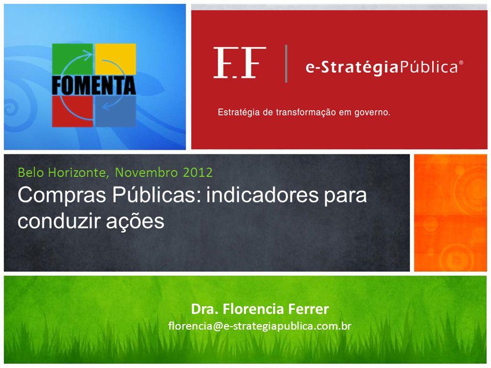 Belo Horizonte, Novembro 2012 Compras Públicas: indicadores para conduzir ações Dra.