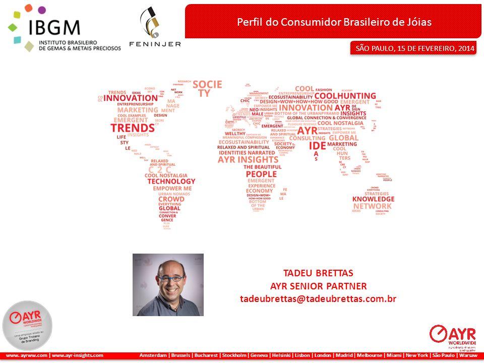 TADEU BRETTAS AYR SENIOR PARTNER tadeubrettas@tadeubrettas.com.br Perfil do Consumidor Brasileiro de Jóias SÃO PAULO, 15 DE FEVEREIRO, 2014 www. ayrww