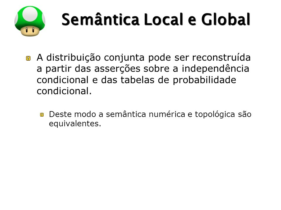 LOGO Semântica Local e Global A distribuição conjunta pode ser reconstruída a partir das asserções sobre a independência condicional e das tabelas de