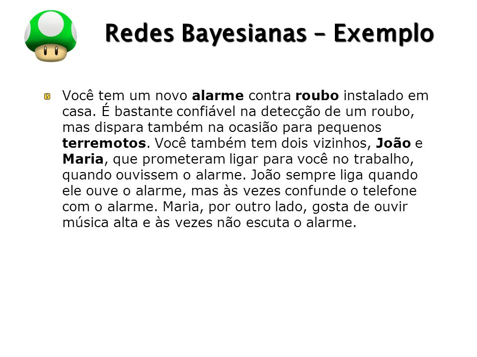 LOGO Redes Bayesianas – Exemplo Variáveis: Roubo, Terremoto, Alarme, JoãoLiga, MariaLiga.
