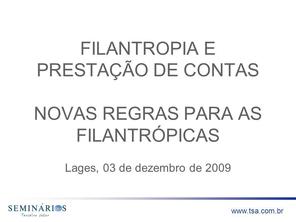www.tsa.com.br FILANTROPIA E PRESTAÇÃO DE CONTAS NOVAS REGRAS PARA AS FILANTRÓPICAS Lages, 03 de dezembro de 2009