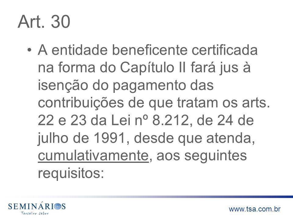 www.tsa.com.br Art. 30 A entidade beneficente certificada na forma do Capítulo II fará jus à isenção do pagamento das contribuições de que tratam os a