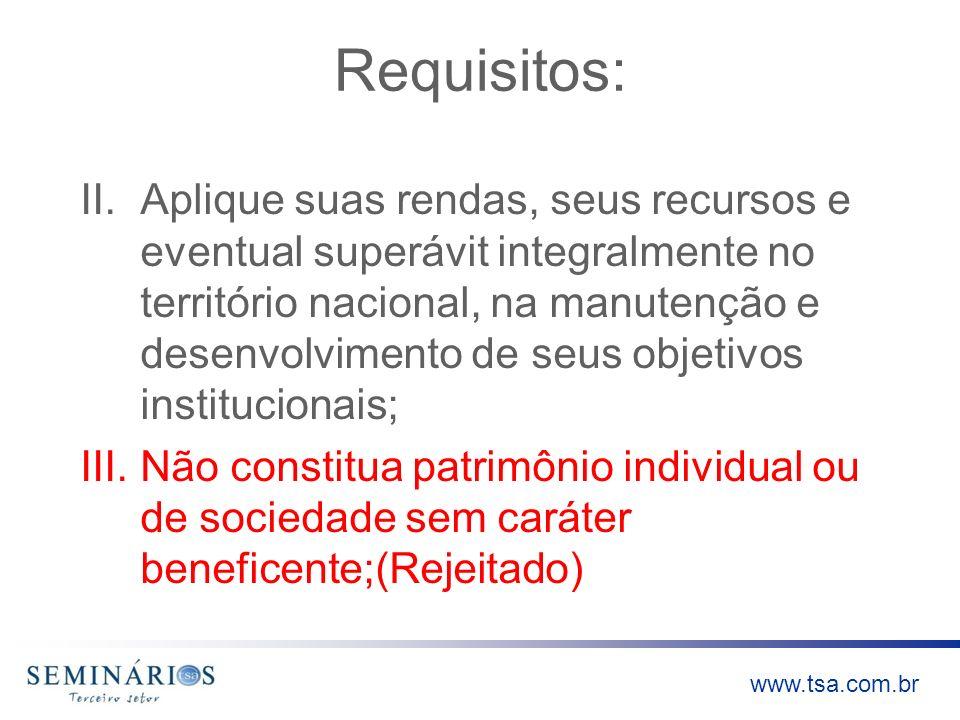 www.tsa.com.br Requisitos: II.Aplique suas rendas, seus recursos e eventual superávit integralmente no território nacional, na manutenção e desenvolvi