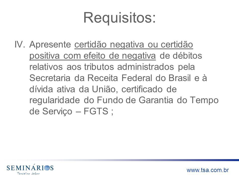 www.tsa.com.br Requisitos: IV.Apresente certidão negativa ou certidão positiva com efeito de negativa de débitos relativos aos tributos administrados