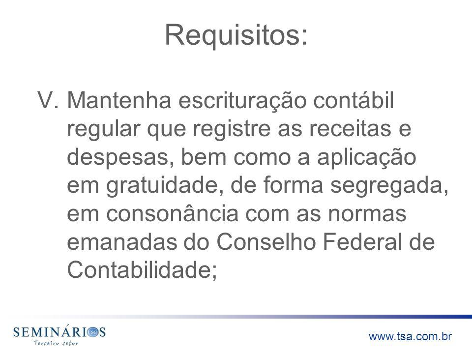 www.tsa.com.br Requisitos: V.Mantenha escrituração contábil regular que registre as receitas e despesas, bem como a aplicação em gratuidade, de forma