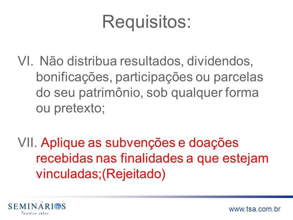 www.tsa.com.br Requisitos: VI. Não distribua resultados, dividendos, bonificações, participações ou parcelas do seu patrimônio, sob qualquer forma ou