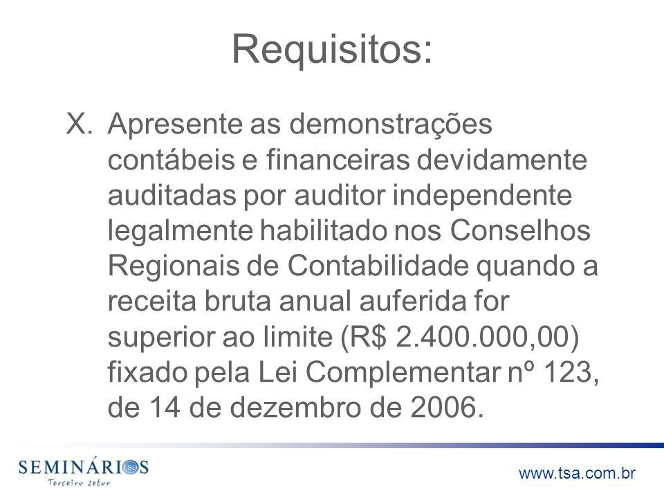 www.tsa.com.br Requisitos: X.Apresente as demonstrações contábeis e financeiras devidamente auditadas por auditor independente legalmente habilitado n