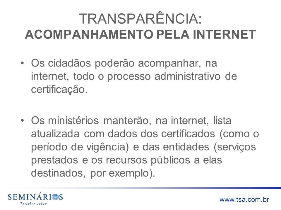 www.tsa.com.br TRANSPARÊNCIA: ACOMPANHAMENTO PELA INTERNET Os cidadãos poderão acompanhar, na internet, todo o processo administrativo de certificação
