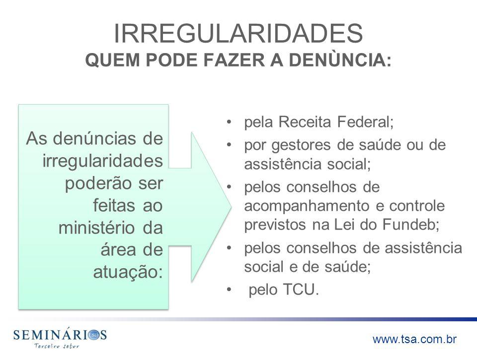 www.tsa.com.br IRREGULARIDADES QUEM PODE FAZER A DENÙNCIA: As denúncias de irregularidades poderão ser feitas ao ministério da área de atuação: pela R
