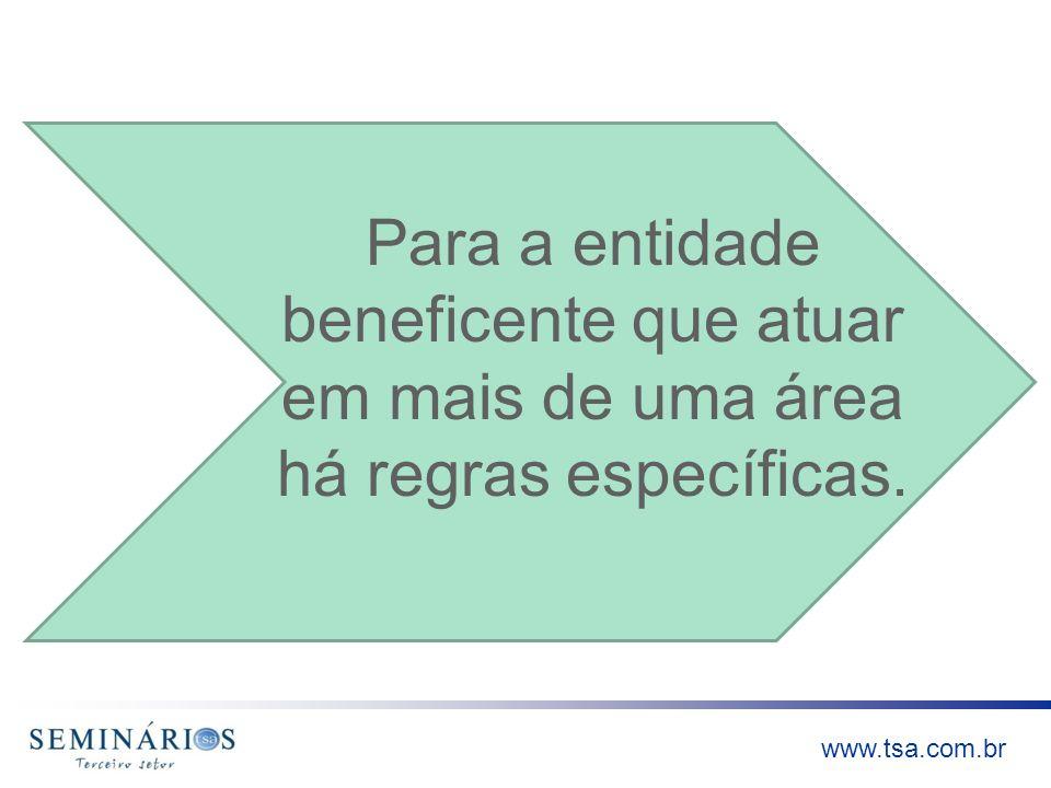 www.tsa.com.br Para a entidade beneficente que atuar em mais de uma área há regras específicas.