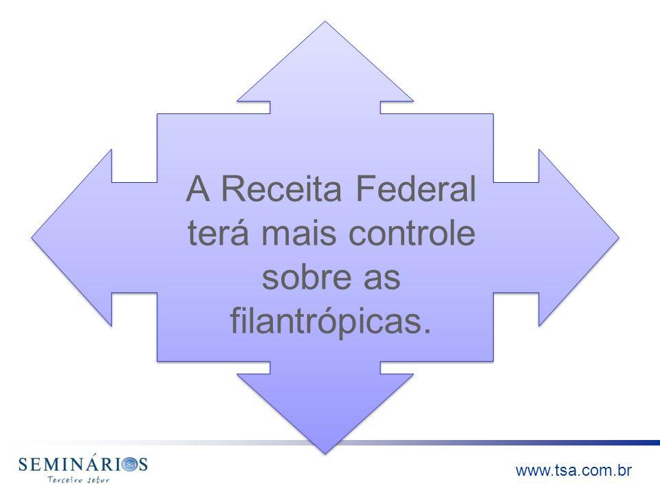 www.tsa.com.br A Receita Federal terá mais controle sobre as filantrópicas.