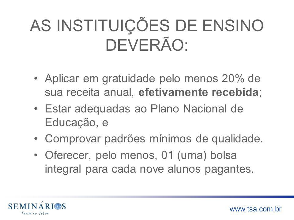 www.tsa.com.br AS INSTITUIÇÕES DE ENSINO DEVERÃO: Aplicar em gratuidade pelo menos 20% de sua receita anual, efetivamente recebida; Estar adequadas ao